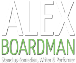 Alex Boardman – Stand Up Comic, Writer and Performer